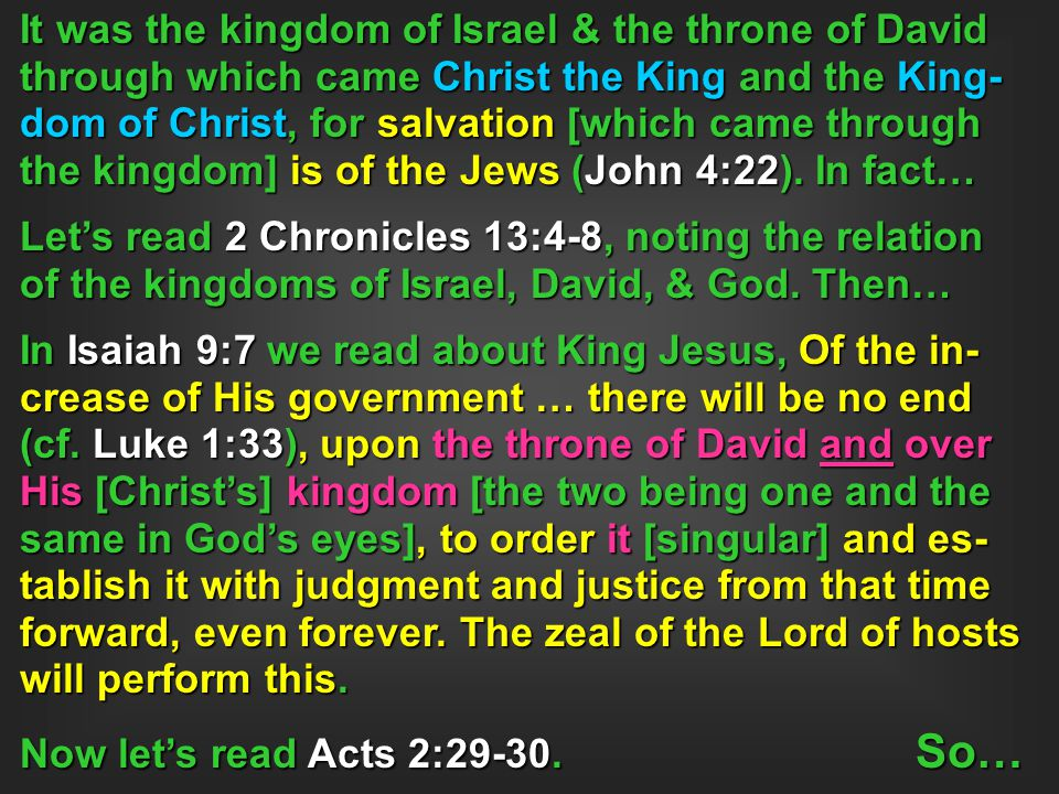 It was the kingdom of Israel & the throne of David through which came Christ the King and the King-dom of Christ, for salvation [which came through the kingdom] is of the Jews (John 4:22). In fact…